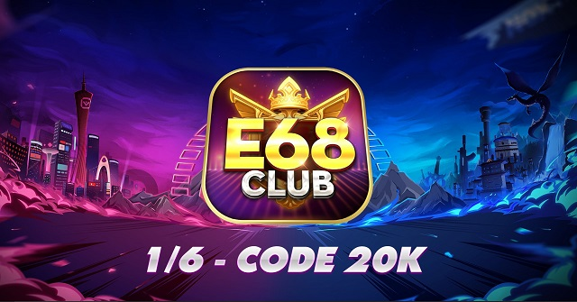 E68 Club [Event] Bung GiFTCODE ngày 01/06
